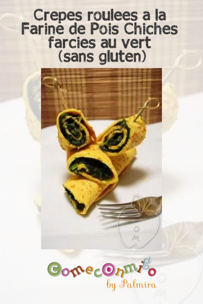 Crepes roulees a la Farine de Pois Chiches farcies au vert (sans gluten)
