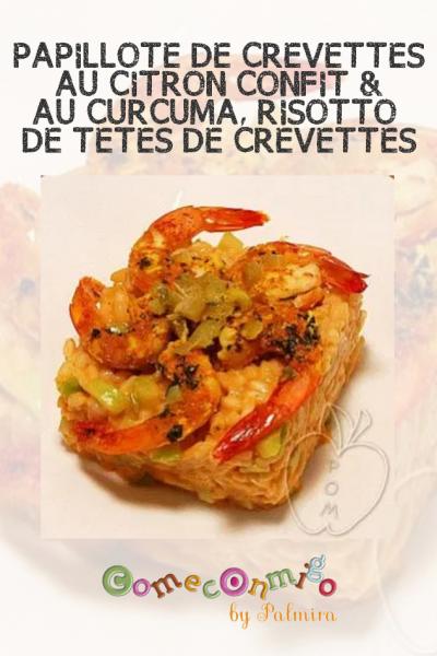 PAPILLOTE DE CREVETTES AU CITRON CONFIT & AU CURCUMA, RISOTTO DE TÊTES DE CREVETTES