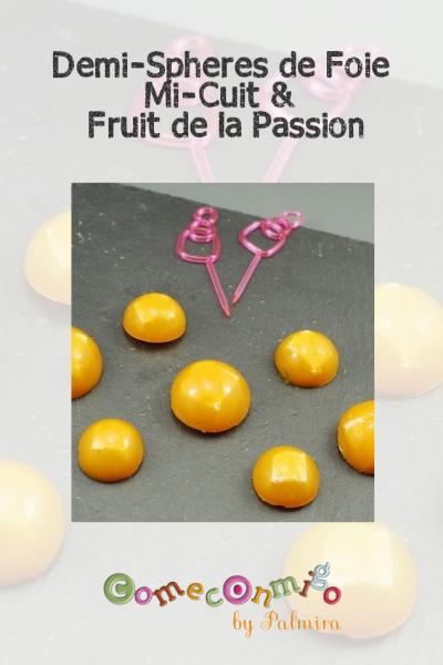 Demi Sphères de Foie mi cuit et fruit de la passion