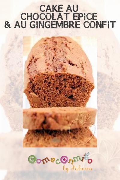 CAKE AU CHOCOLAT ÉPICÉ & AU GINGEMBRE CONFIT