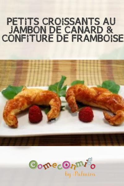 PETITS CROISSANTS AU JAMBON DE CANARD & CONFITURE DE FRAMBOISE