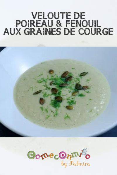 VELOUTÉ DE POIREAU & FENOUIL, AUX GRAINES DE COURGE