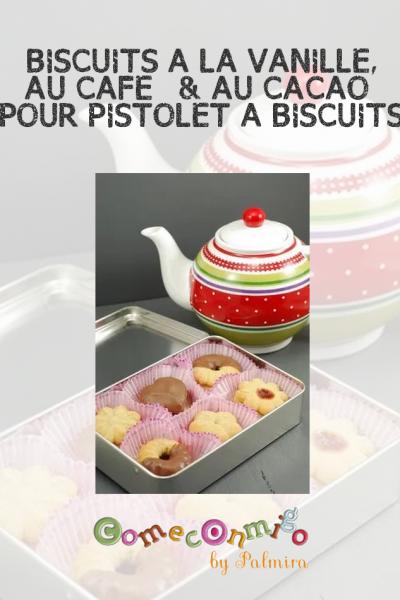 BISCUITS À LA VANILLE, AU CAFÉ & AU CACAO (POUR PISTOLETS À BISCUITS)