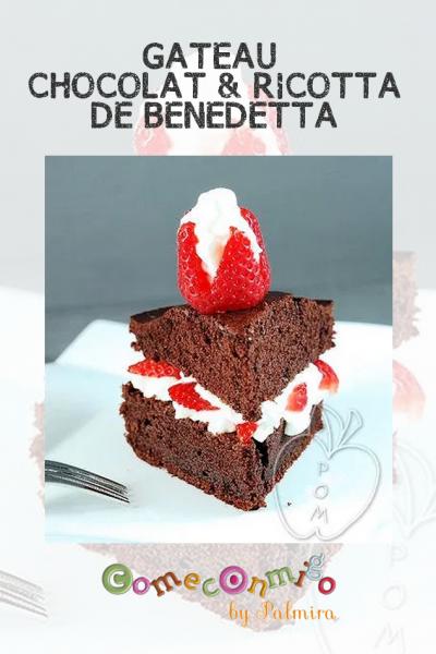 GÂTEAU CHOCOLAT & RICOTTA DE BENEDETTA