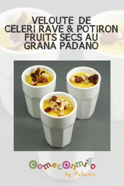 VELOUTÉ DE CELERI RAVE & POTIRON, FRUITS SECS AU GRANA PADANO