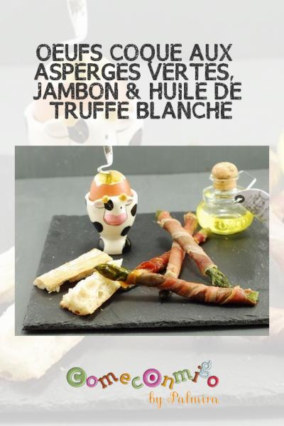 OEUFS COQUE AUX ASPERGES VERTES, JAMBON & HUILE DE TRUFFE BLANCHE