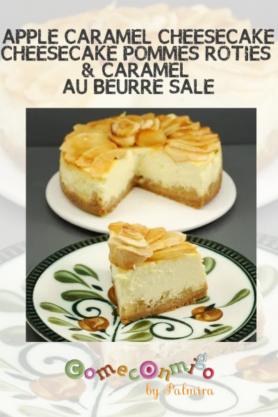 APPLE CARAMEL CHEESECAKE – CHEESECAKE POMMES RÔTIES CARAMEL AU BEURRE SALÉ