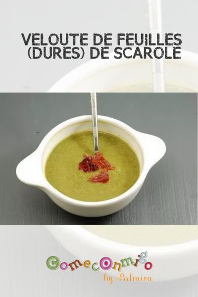 VELOUTÉ DE FEUILLES (DURES) DE SCAROLE