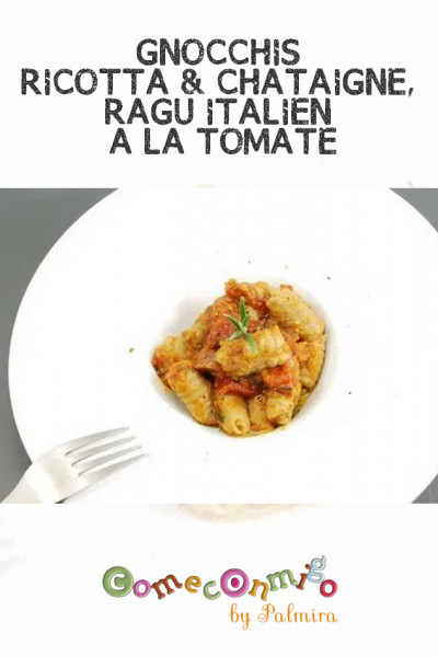 GNOCCHIS RICOTTA & CHÂTAIGNE, RAGÚ ITALIEN À LA TOMATE