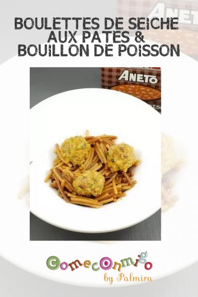 BOULETTES DE SEICHE AUX PÂTES & BOUILLON DE POISSON