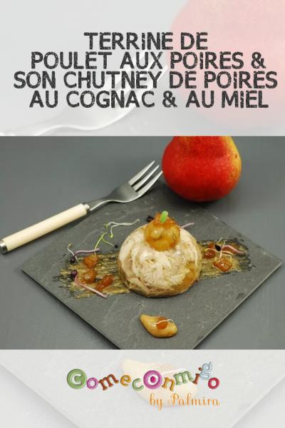 TERRINE DE POULET AUX POIRES ET SON CHUTNEY DE POIRES AU COGNAC & AU MIEL