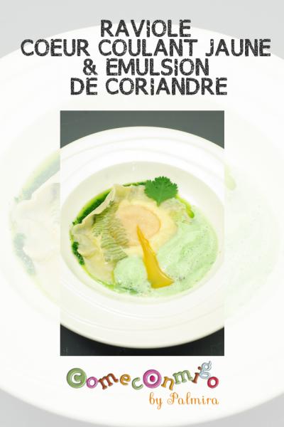 RAVIOLE COEUR COULANT JAUNE & EMULSION DE CORIANDRE