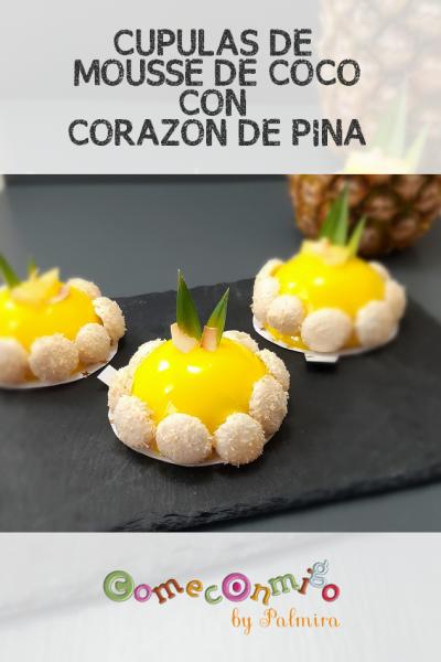 CÚPULAS DE MOUSSE DE COCO CON CORAZÓN DE PIÑA