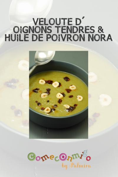 VELOUTE D'OIGNONS TENDRES & HUILE DE POIVRON NORA