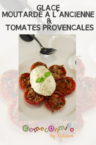 GLACE MOUTARDE A L'ANCIENNE & TOMATES PROVENCALES