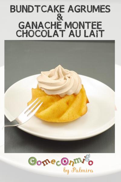 BUNDTCAKE AGRUMES & GANACHE MONTEE CHOCOLAT AU LAIT