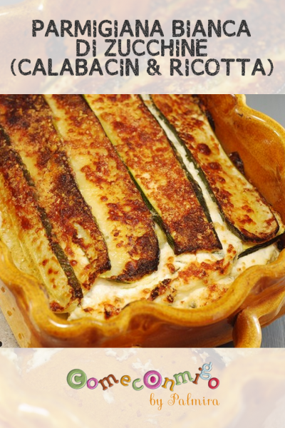 Parmigiana Bianca di Zucchine Calabacín & Ricotta
